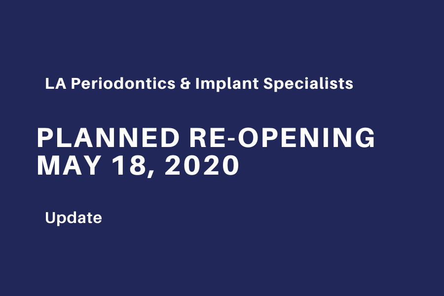 Planned reopening of LA Periodontics and Implant Specialists